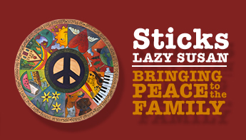 Sticks Lazy Susan – Bringing Peace to the Family