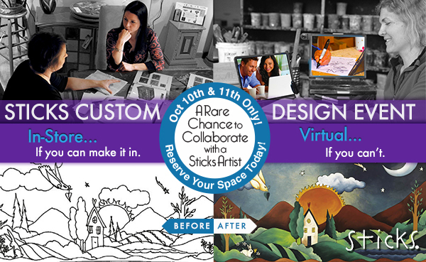 Design a Piece with a Sticks Artist!  In Store or Virtually.
