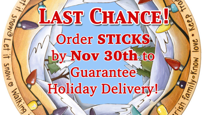 Last to Order Sticks for Holiday Delivery is MONDAY!!